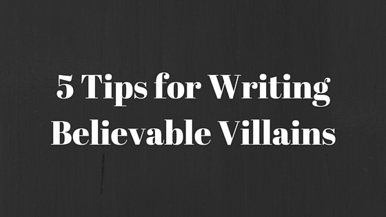 How to write a believeable villain
